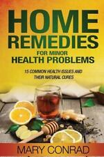 Home Cures: Home Remedies for Minor Health Problems : 15 Common Health Issues...