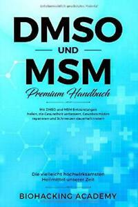 DMSO und MSM – Premium Handbuch: Die vielleicht hochwirksamsten Heilmittel unser