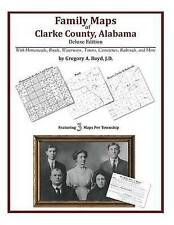 Family Maps of Clarke County, Alabama, Deluxe Edition by Gregory A Boyd J.D.