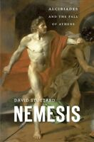 Nemesis : Alcibiades and the Fall of Athens, Hardcover by Stuttard, David, Li...