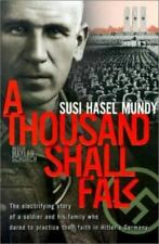 A Thousand Shall Fall: The Electrifying Story of a Soldier and His Family Who Da