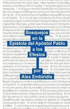Bosquejos en la Epistola Del Apostol Pablo a Los Efesios by Alex Embiridis...