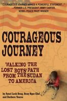 Courageous Journey: Walking the Lost Boys Path from the Sudan to America by Barb