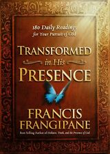 Transformed in His Presence : 180 Daily Readings by Francis Frangipane