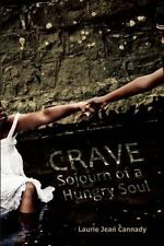 Crave : Sojourn of a Hungry Soul by Laurie Jean Cannady (2015, Paperback)
