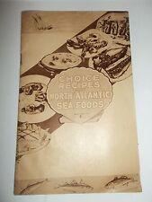 CHOICE RECIPES FOR NORTH ATLANTIC SEA FOODS Federated Fishing Boats NE & NY 1934
