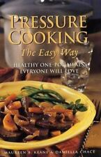 Pressure Cooking the Easy Way: Healthy One-Pot Meals Everyone Will Love Keane,