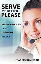 Serve Me Better... Please!: An Approach to GREAT Customer Service