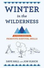 Winter in the Wilderness : A Field Guide to Primitive Survival Skills: By Hal...