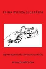 Tajna Wiedza Slusarska : Wprowadzenie Do Otwierania Zamków by Michael Bübl...