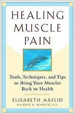 Healing Muscle Pain : Tools, Techniques, and Tips to Bring Your Muscles Back to