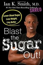 Blast the Sugar Out! Lower Blood Sugar, Lose Weight, Live Better (e-B00K)