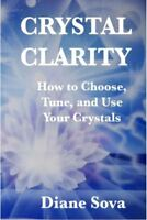 NEW Crystal Clarity How to Choose Tune & Use Your Crystals Diane Sova Book
