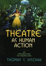 Theatre as Human Action : An Introduction to Theatre Arts by Thomas S. Hischak …