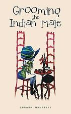 Grooming the Indian Male by Surabhi Banerjee (2016, Hardcover)
