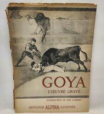 Goya L'OEUVRE GRAVE INTRODUCTION DE ELIE LAMBERT ENCYCLOPEDIE ALPINA ILLUSTREE