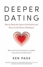 Deeper Dating: How to Drop the Games of Seduction and Discover the Power of Inti
