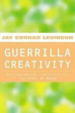 Guerrilla Creativity : Make Your Message Irresistible with.. Jay Conrad Levinson
