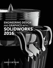 Engineering Design and Graphics with SolidWorks 2016 by James D. Bethune (2016,