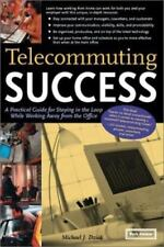 Telecommuting Success: A Practical Guide for Staying in the Loop While Working