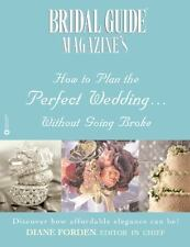 Bridal Guide (R) Magazine's How to Plan the Perfect Wedding...Without Going B...