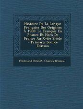 Histoire de La Langue Francaise Des Origines a 1900: Le Francais En France Et Ho