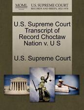 U. S. Supreme Court Transcript of Record Choctaw Nation V. U S (2011, Paperback)