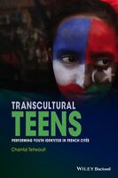 Transcultural Teens Performing Youth Identities in French Cites 9781118388112