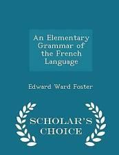 An Elementary Grammar French Language - Scholar's Choice E by Foster Edward Ward
