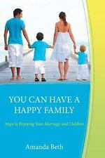 You Can Have a Happy Family : Steps to Enjoying Your Marriage and Children by...