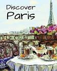 NEW Discover Paris: Destination Relaxation (Color Your World Coloring Books)