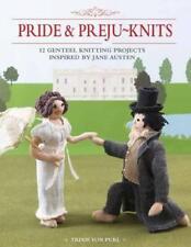 Pride & Preju-Knits: 12 Genteel Knitting Projects Inspired by Jane Austen by Tri