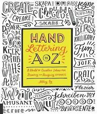 Hand Lettering A to Z: A World of Creative Ideas for Drawing and Designing Alpha