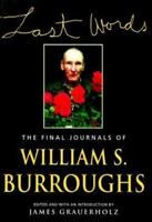 First Edition Last Words: The Final Journals of William S. Burroughs - Burroughs