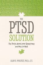 The PTSD Solution : The Truth about Your Symptoms and How to Heal by Alan D....