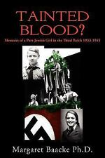 Tainted Blood? : Memoirs of a Part-Jewish Girl in the Third Reich 1933-1945...