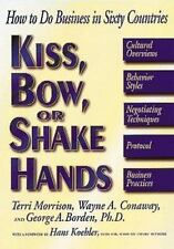 KISS, BOW, OR SHAKE HANDS: HOW TO DO BUSINESS in 60 COUNTRIES, BY TERRI MORRISON