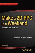 Make a 2D RPG in a Weekend : With RPG Maker VX Ace by Darrin Perez (2015,...