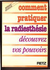 BERNARD BAUDOUIN, COMMENT PRATIQUER LA RADIESTHÉSIE