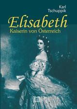 Elisabeth. Kaiserin von Österreich von Karl Tschuppik (2016, Taschenbuch)