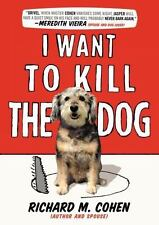 I Want to Kill the Dog by Cohen, Richard M. in Used - Very Good