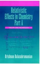 Relativistic Effects in Chemistry Pt. A : Theory and Techniques Part A by...