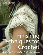 Finishing Techniques for Crochet : Give Your Crochet That Professional Look