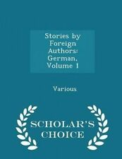 Stories by Foreign Authors: German, Volume 1 - Scholar's Choice E by Various