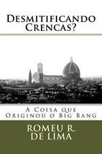 Desmitificando Crencas? : A Coisa Que Originou o Big Bang by Romeu de Lima...