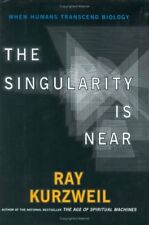 The Singularity Is Near: When Humans Transcend Biology by Kurzweil, Ray