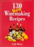 130 New Winemaking Recipes,C. J. J. Berry, Rex Royle
