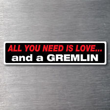 All you need is love & a Gremlin Sticker 10 yr water/fade proof vinyl AMC