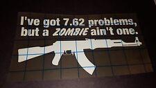7.62 Problems but a Zombie Ain't One AK47 - Vinyl car truck window decal sticker