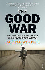 New The Good War: Why We Couldn't Win the War or the Peace in Afghanistan [Paper